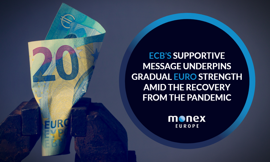 ECB's supportive message underpins gradual euro strength amid the recovery from the pandemic