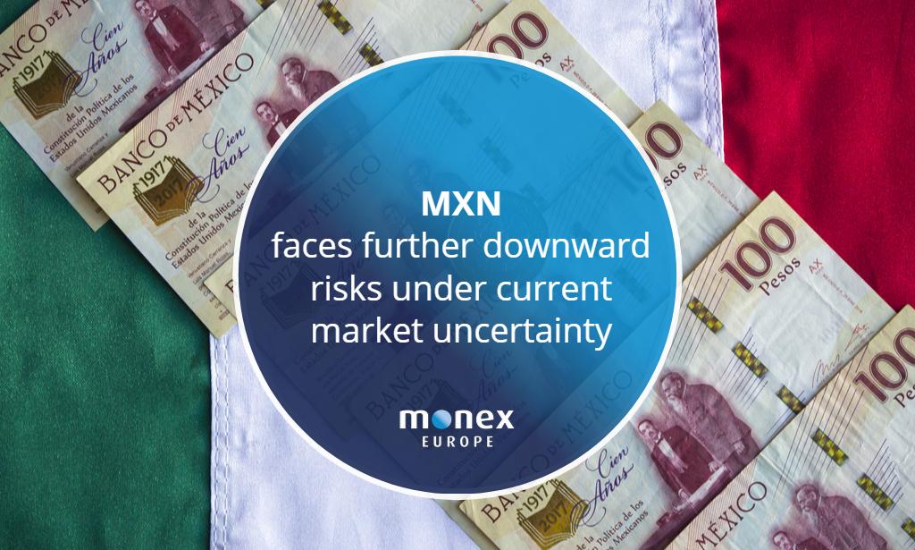 MXN faces further downward risks under current market uncertainty