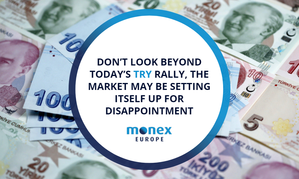 Don't look beyond today's TRY rally, the market may be setting itself up for disappointment