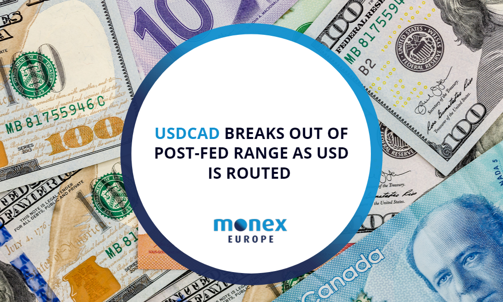 USDCAD BREAKS OUT OF POST-FED RANGE AS USD IS ROUTED